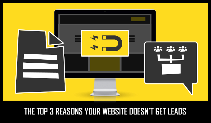 THE TOP 3 REASONS YOUR WEBSITE DOESN'T GENERATE LEADS